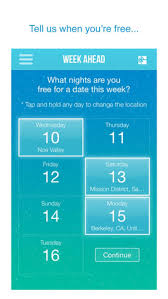 Once again  this app caters to those who have no extra time     just pop in the dates and times you     re free in any given week  and this app will schedule some