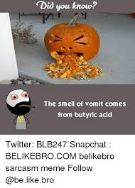Vomit Meme - did you know the smell of vomit comes from butyric acid twitter