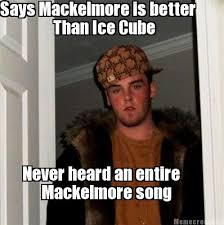 Ice Cube Meme - meme creator says mackelmore is better than ice cube never heard