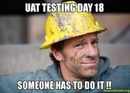 Dirty Memes 18 - uat testing day 18 someone has to do it make a meme