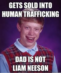 gets sold into human trafficking dad is not liam neeson bad luck