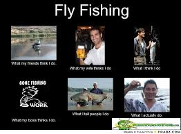 Fishing Meme - saturday fun fly fishing meme