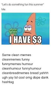 Funny Memes Clean - let s do something fun this summer me have 3 same clean memes