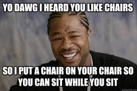 Meme Chair - yo dawg i heard you like chairs so i put a chair on your chair so