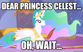 Princess Celestia Meme - celestia writing memes quickmeme