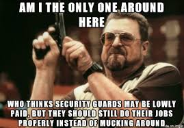 Security Guard Meme - rant of the day meme on imgur