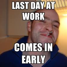 Last Day Of Work Meme - last day of work before a new job album on imgur