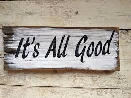 it u0027s all good decorative inspirational wooden signs with sayings
