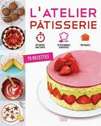 livre de cuisine patisserie l atelier pâtisserie livre