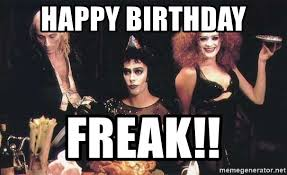 Rocky Horror Meme - happy birthday freak rocky horror birthday wish meme generator