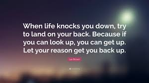 quotes about your life when life knocks you down get back up quotes quote about when life