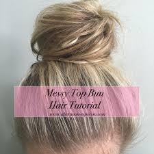 messy top bun hair tutorial bun hair tutorials top bun and bun hair
