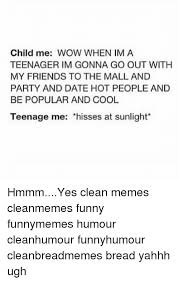 Funny Teenage Memes - child me wow when ima teenager im gonna go out with my friends to