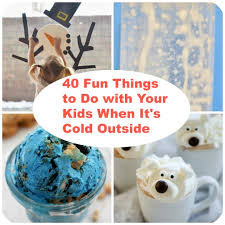40 things to do with your when it s cold outside