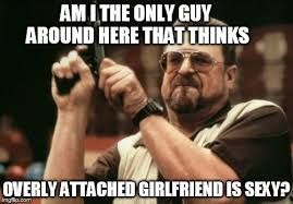 Sexy Girlfriend Meme - am i the only one around here meme imgflip