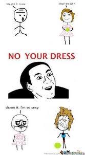 No Meme Face - no your dress lol meme face graphic