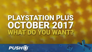 ps plus black friday playstation plus free games october 2017 what do you want ps4