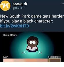 Southpark Meme - kotaku new south park game gets harder if you play a black character