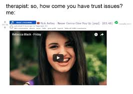 Rick Astley Meme - therapist so how come you have trust issues me na rick astley never