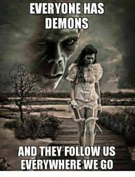 Demon Memes - everyone has demons and they follow us everywhere we go meme on