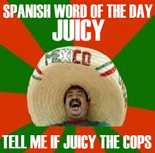 Funny Spanish Meme - spanish word of the day is juicy