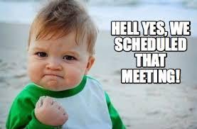 Hell Yes Meme - meme creator hell yes we scheduled that meeting meme generator