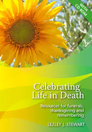 thanksgiving worship resources celebrating life in death by lezley j stewart cd rom
