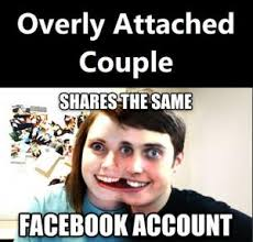 Overbearing Girlfriend Meme - overly attached boyfriend kappit