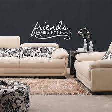Living Room Quotes by Friends Family By Choice Family And Living Room Quotes Wall