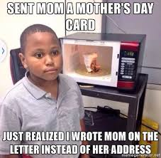 Funny Mothers Day Memes - mothers day is coming up meme guy