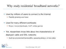 characterizing residential broadband networks marcel dischinger