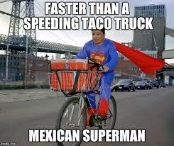 Speeding Meme - faster than a speeding taco truck mexican superman meme