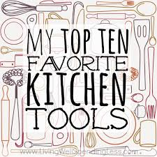 must have kitchen gadgets my top 10 favorite kitchen tools living well spending less