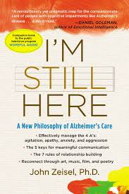 i u0027m still here a new philosophy of alzheimer u0027s care john zeisel
