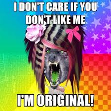 I Don T Care Meme - i don t care if you don t like me i m original create meme