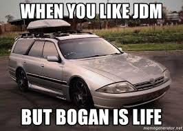 Jdm Meme - when you like jdm but bogan is life stagea meme generator