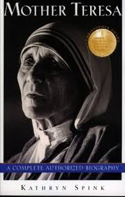 mother teresa an authorized biography summary mother teresa by kathryn spink