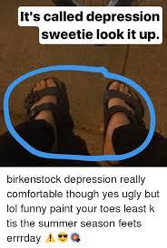 Birkenstock Meme - ou mightwant to try a birkenstock sanda shut the hell up