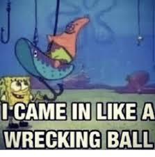 Wrecking Ball Meme - icame in l wrecking ball wrecking ball meme on sizzle