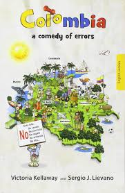 colombia a comedy of errors victoria kellaway and sergio j