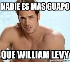 William Levy Meme - meme personalizado nadie es mas guapo que william levy 2232710