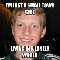 Lonely Girl Meme - i m just a small town girl living in a lonely world hermione