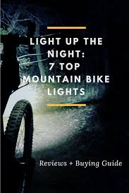 best mountain bike lights for night riding the best bike lights for mountain biking buying guide plus top