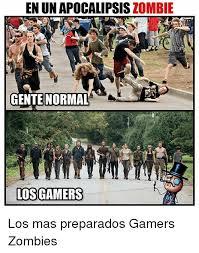 Meme Zombie - en un apocalipsis zombie gentenormal losgamers los mas preparados