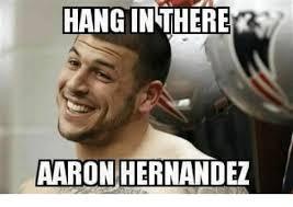 Aaron Hernandez Memes - hang in there aaron hernandez aaron hernandez meme on me me