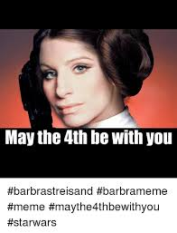 Barbra Streisand Meme - may the 4th be with you barbrastreisand barbrameme meme