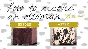 How To Make An Upholstered Ottoman by Diy How To Recover An Ottoman Youtube