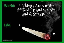 Meme Quotes About Life - life says smoke weed when you re sad marijuana memes weed memes