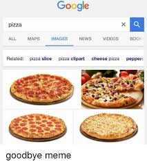 Memes About Pizza - google pizza all maps images news videos book related pizza slice