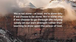 quotes learning to be alone sheri l dew quote u201cwe u0027re not alone u2013 at least we u0027re alone only